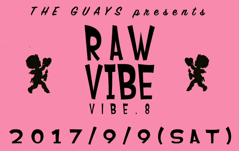 2017年9月9日(土) THE GUAYS presents RAW VIBE vibe.6
